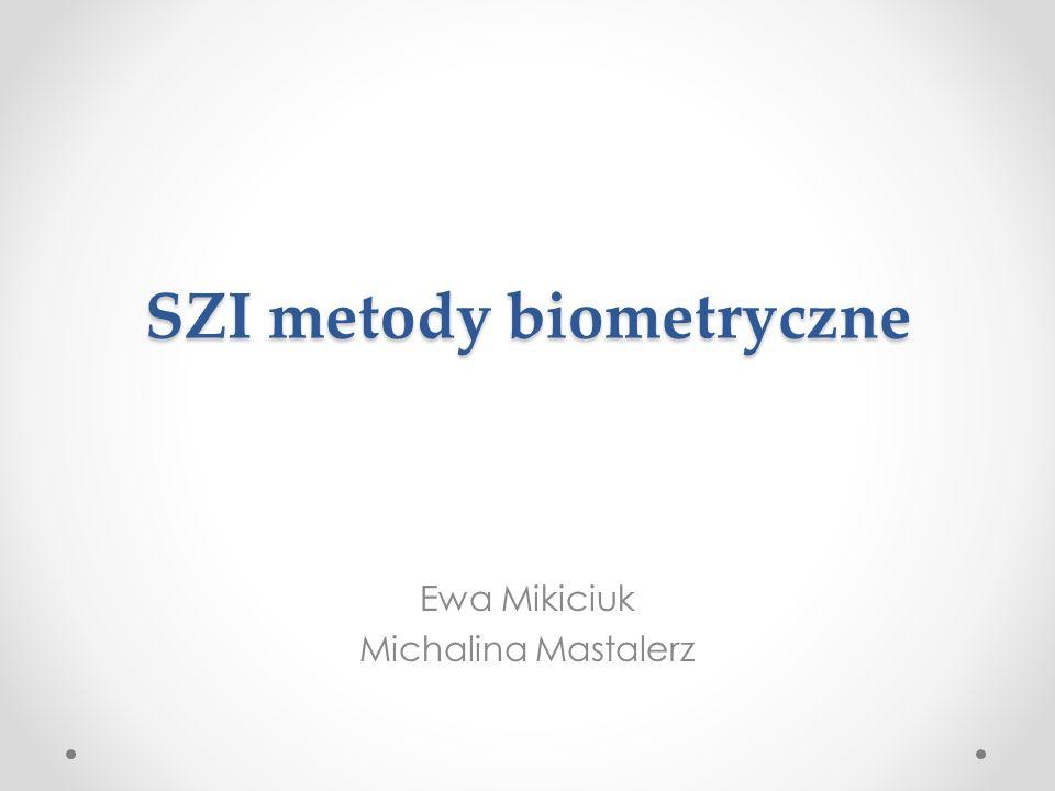 SZI metody biometryczne Ewa Mikiciuk Michalina Mastalerz