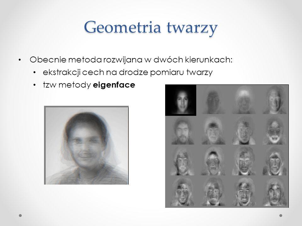 Geometria twarzy Obecnie metoda rozwijana w dwóch kierunkach: ekstrakcji cech na drodze pomiaru twarzy tzw metody eigenface