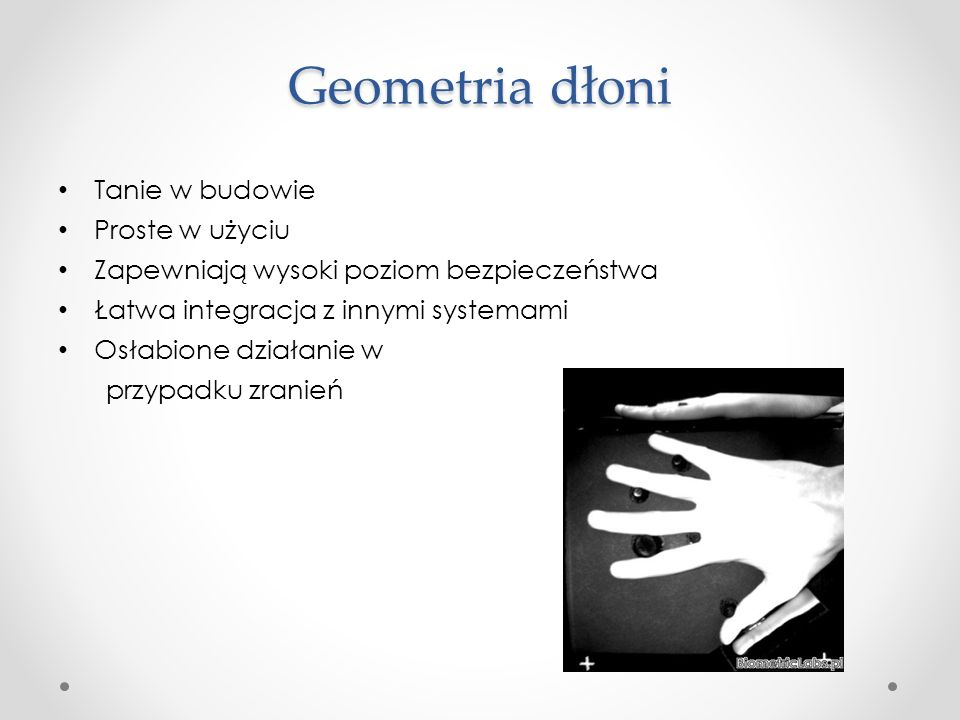 Geometria dłoni Tanie w budowie Proste w użyciu Zapewniają wysoki poziom bezpieczeństwa Łatwa integracja z innymi systemami Osłabione działanie w przypadku zranień