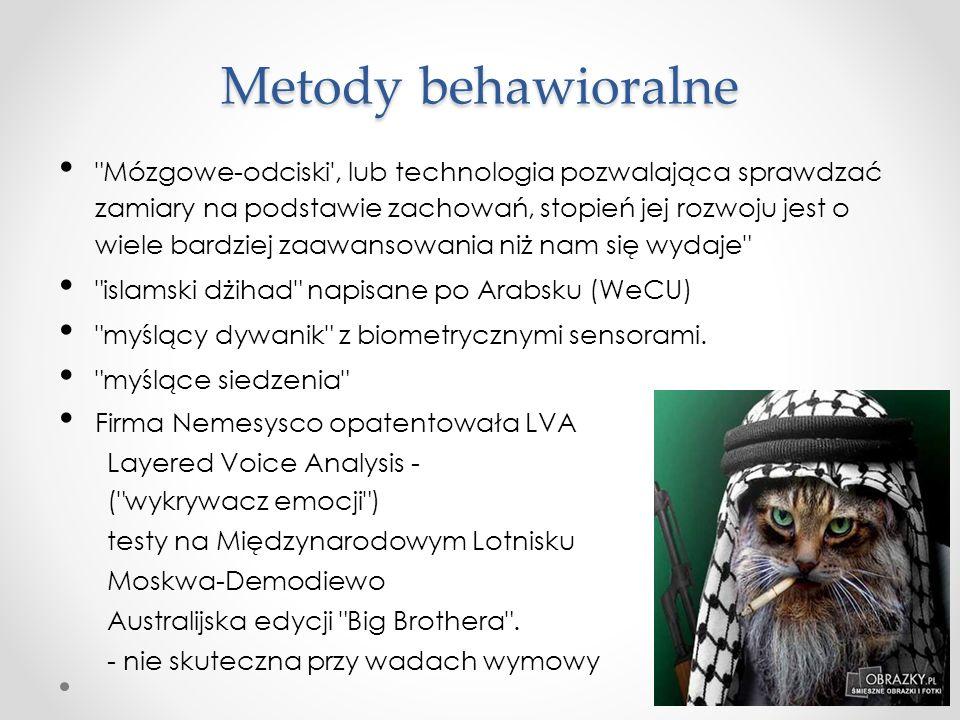 Metody behawioralne Mózgowe-odciski , lub technologia pozwalająca sprawdzać zamiary na podstawie zachowań, stopień jej rozwoju jest o wiele bardziej zaawansowania niż nam się wydaje islamski dżihad napisane po Arabsku (WeCU) myślący dywanik z biometrycznymi sensorami.