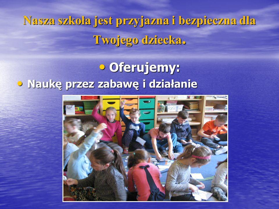 Nasza szkoła jest przyjazna i bezpieczna dla Twojego dziecka.