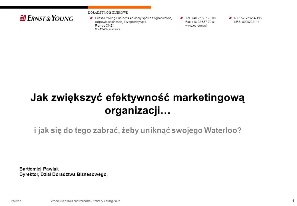 Poufne Wszelkie prawa zastrzeżone - Ernst & Young 2007 D ORADZTWO B IZNESOWE 1 Bartłomiej Pawlak Dyrektor, Dział Doradztwa Biznesowego, Poufne Wszelki