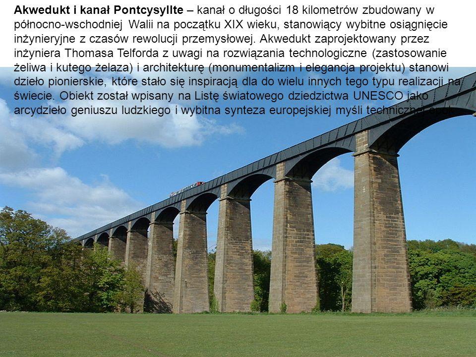 Akwedukt i kanał Pontcysyllte – kanał o długości 18 kilometrów zbudowany w północno-wschodniej Walii na początku XIX wieku, stanowiący wybitne osiągni