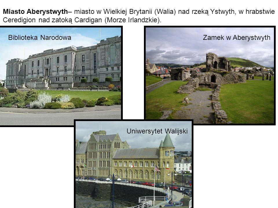 Miasto Aberystwyth– miasto w Wielkiej Brytanii (Walia) nad rzeką Ystwyth, w hrabstwie Ceredigion nad zatoką Cardigan (Morze Irlandzkie). Biblioteka Na