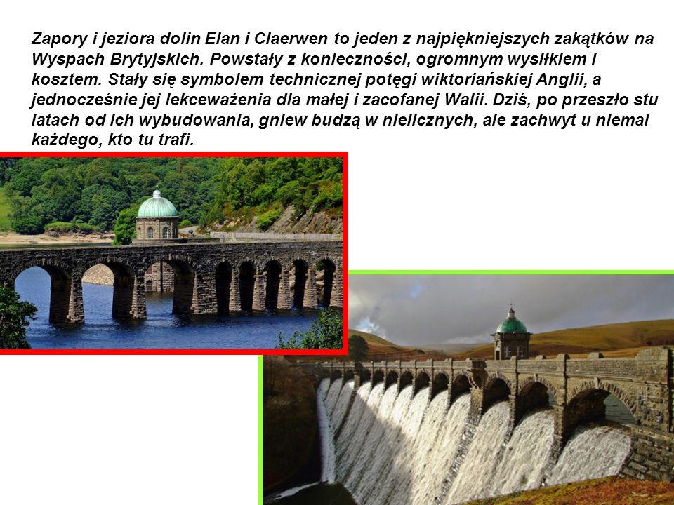 Zapory i jeziora dolin Elan i Claerwen to jeden z najpiękniejszych zakątków na Wyspach Brytyjskich. Powstały z konieczności, ogromnym wysiłkiem i kosz