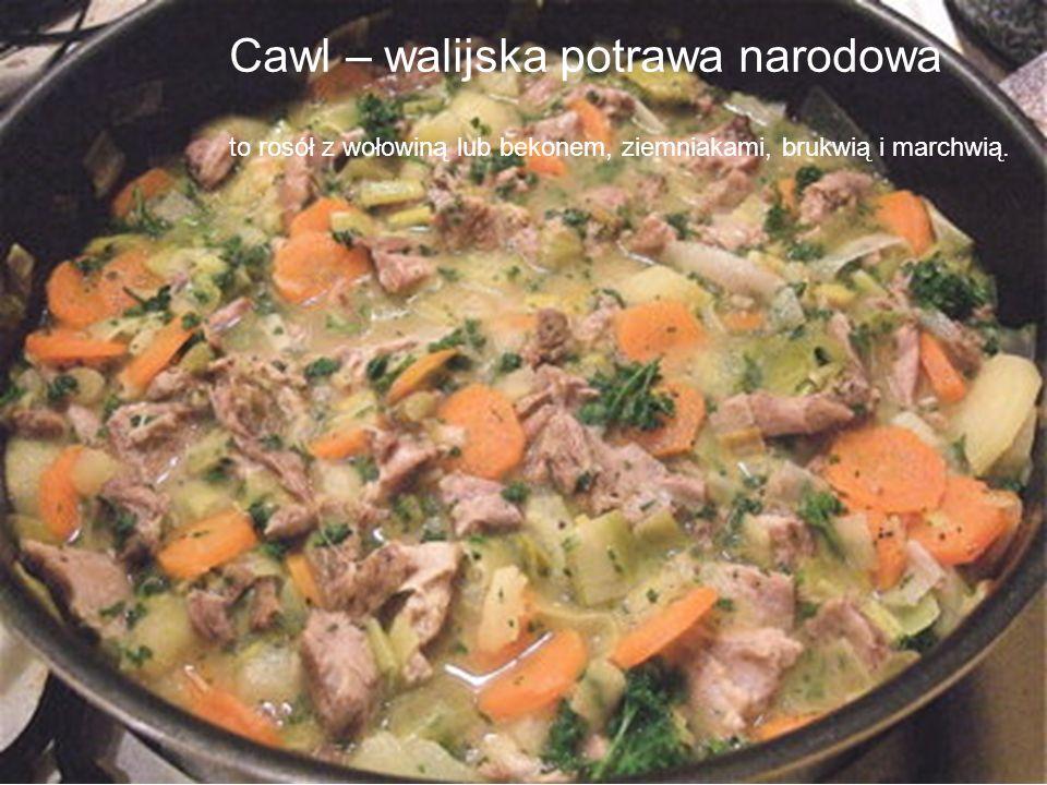 Cawl – walijska potrawa narodowa to rosół z wołowiną lub bekonem, ziemniakami, brukwią i marchwią.