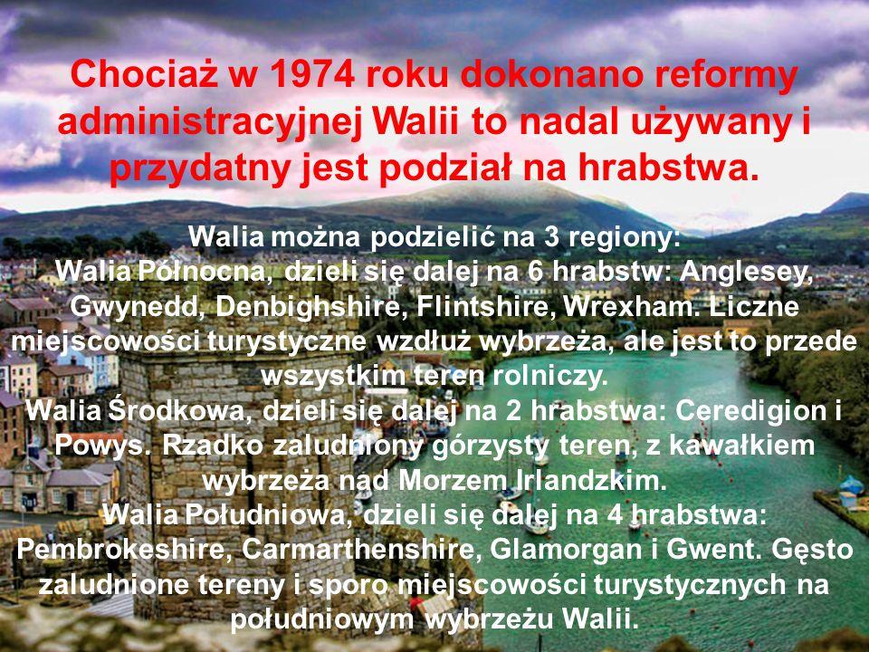 Chociaż w 1974 roku dokonano reformy administracyjnej Walii to nadal używany i przydatny jest podział na hrabstwa. Walia można podzielić na 3 regiony:
