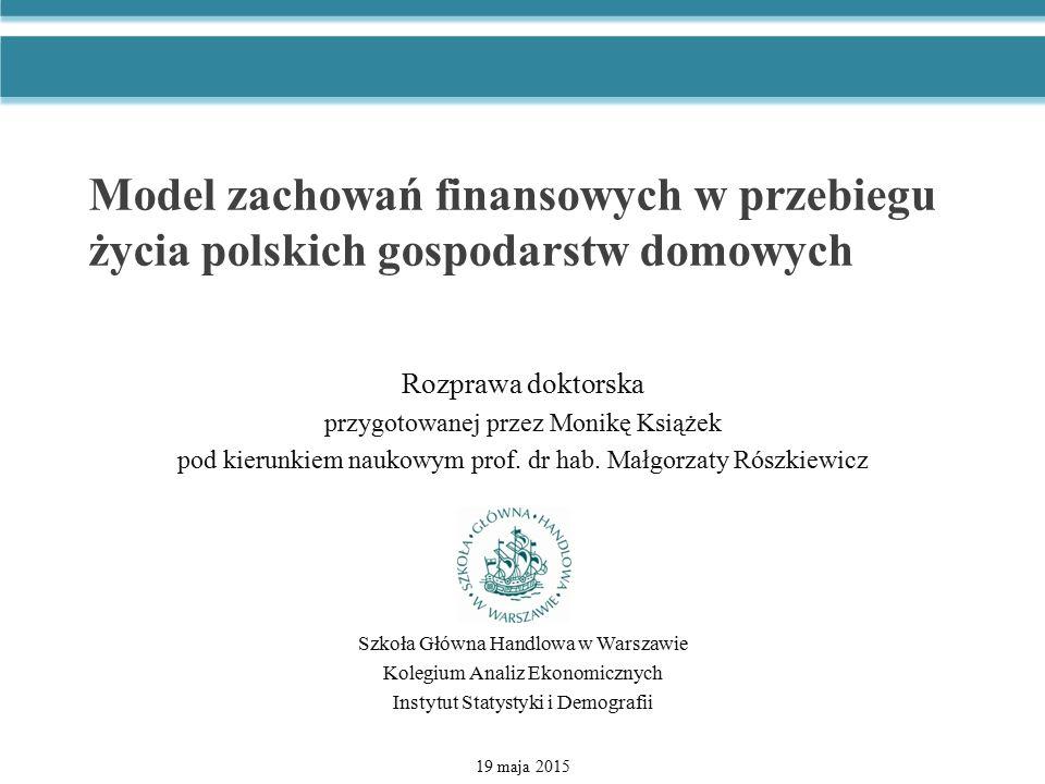 Model zachowań finansowych w przebiegu życia polskich gospodarstw domowych Rozprawa doktorska przygotowanej przez Monikę Książek pod kierunkiem naukow