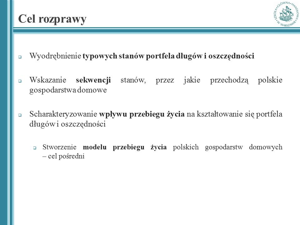 Cel rozprawy  Wyodrębnienie typowych stanów portfela długów i oszczędności  Wskazanie sekwencji stanów, przez jakie przechodzą polskie gospodarstwa