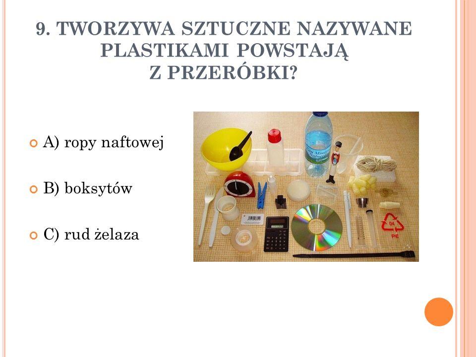 9. TWORZYWA SZTUCZNE NAZYWANE PLASTIKAMI POWSTAJĄ Z PRZERÓBKI.