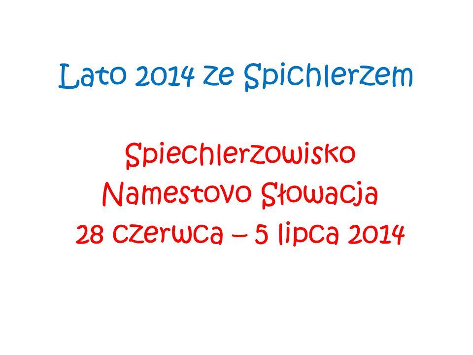 Lato 2014 ze Spichlerzem Spiechlerzowisko Namestovo Słowacja 28 czerwca – 5 lipca 2014