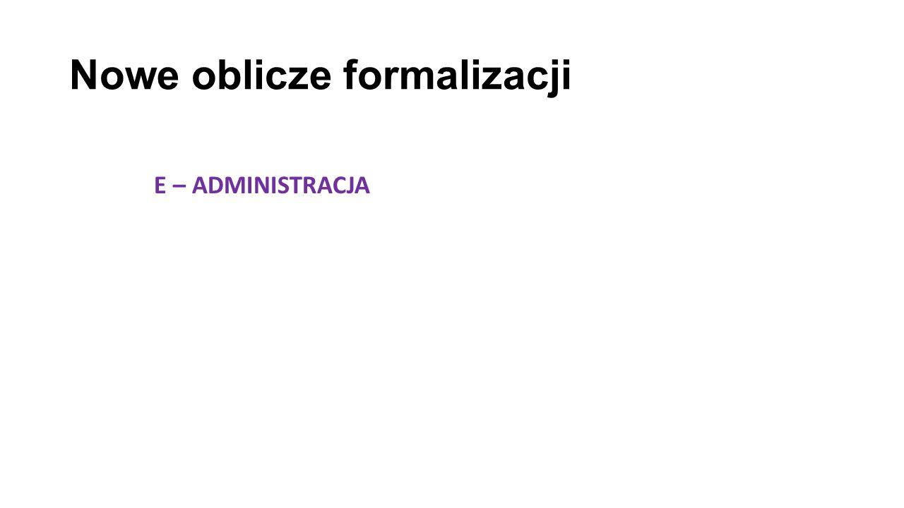 Nowe oblicze formalizacji E – ADMINISTRACJA