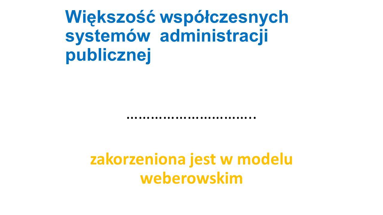 Większość współczesnych systemów administracji publicznej ………………………….. zakorzeniona jest w modelu weberowskim