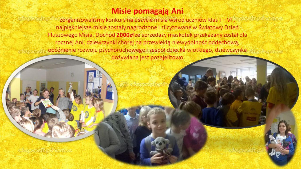 Misie pomagają Ani zorganizowaliśmy konkurs na uszycie misia wśród uczniów klas I – VI, najpiękniejsze misie zostały nagrodzone i zlicytowane w Światowy Dzień Pluszowego Misia.