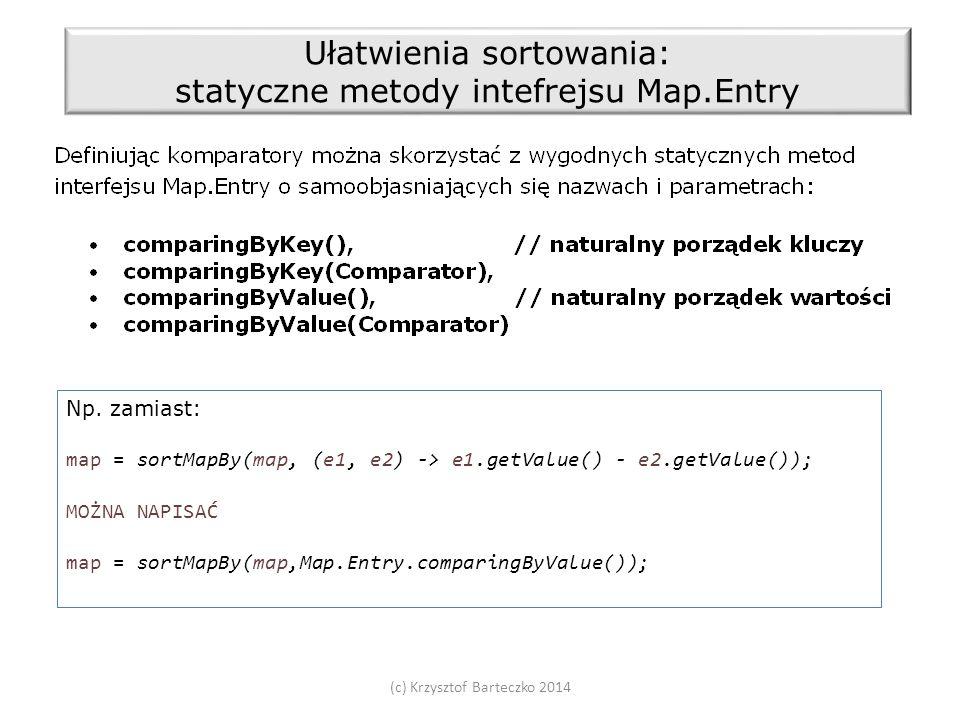(c) Krzysztof Barteczko 2014 Ułatwienia sortowania: statyczne metody intefrejsu Map.Entry Np.