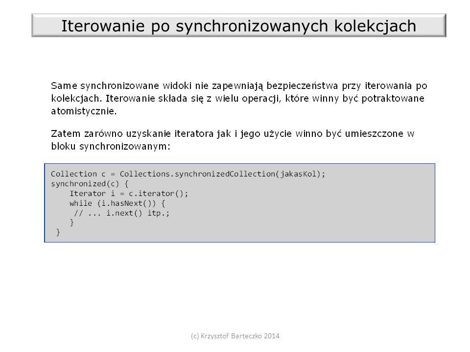 (c) Krzysztof Barteczko 2014 Iterowanie po synchronizowanych kolekcjach