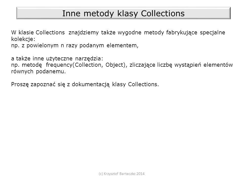 (c) Krzysztof Barteczko 2014 Inne metody klasy Collections W klasie Collections znajdziemy także wygodne metody fabrykujące specjalne kolekcje: np.