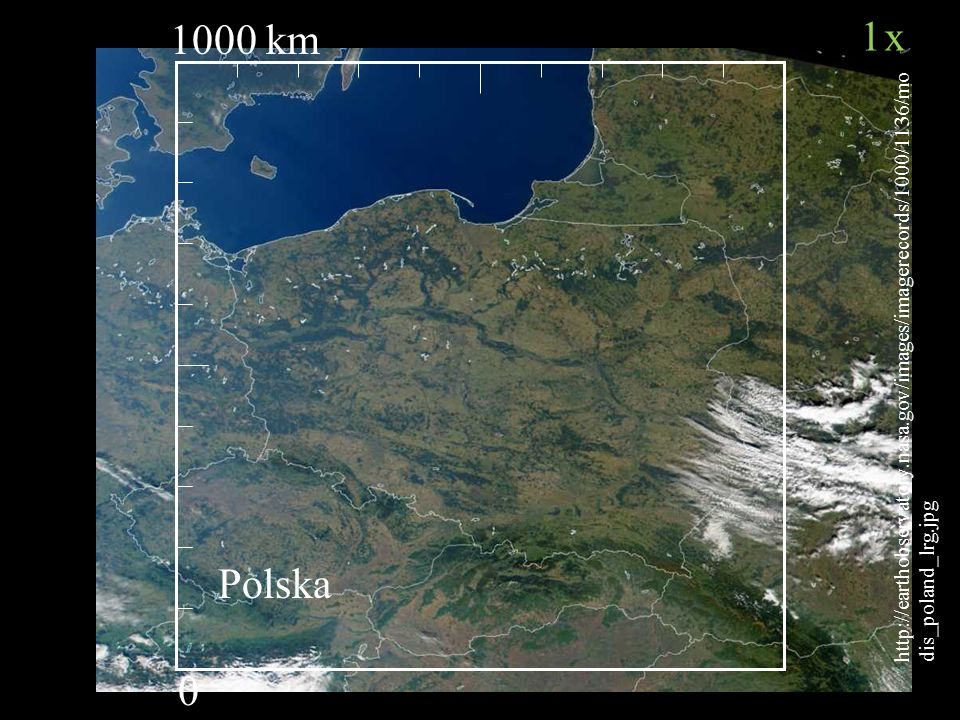 1000 km 0 http://earthobservatory.nasa.gov/images/imagerecords/1000/1136/mo dis_poland_lrg.jpg Polska 1x1x