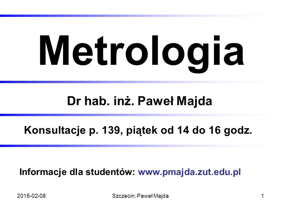2016-02-08Szczecin; Paweł Majda1 Metrologia Dr hab.