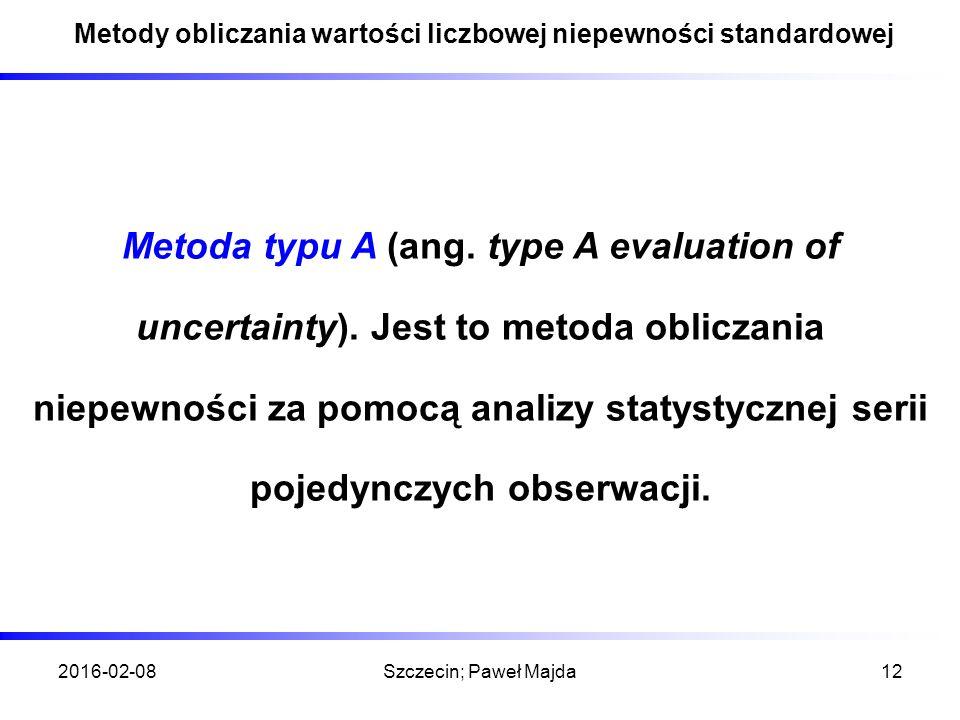2016-02-08Szczecin; Paweł Majda12 Metody obliczania wartości liczbowej niepewności standardowej Metoda typu A (ang.