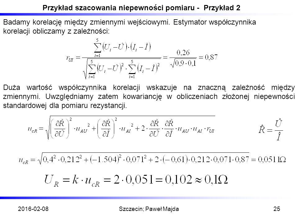 2016-02-08Szczecin; Paweł Majda25 Przykład szacowania niepewności pomiaru - Przykład 2 Badamy korelację między zmiennymi wejściowymi.
