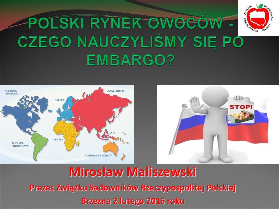Mirosław Maliszewski Prezes Związku Sadowników Rzeczypospolitej Polskiej Brzezna 2 lutego 2016 roku