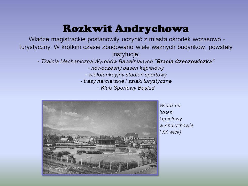 Rozkwit Andrychowa Władze magistrackie postanowiły uczynić z miasta ośrodek wczasowo - turystyczny.