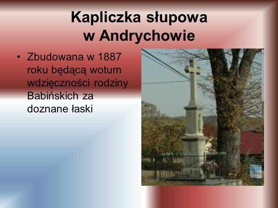Kapliczka słupowa w Andrychowie Zbudowana w 1887 roku będącą wotum wdzięczności rodziny Babińskich za doznane łaski