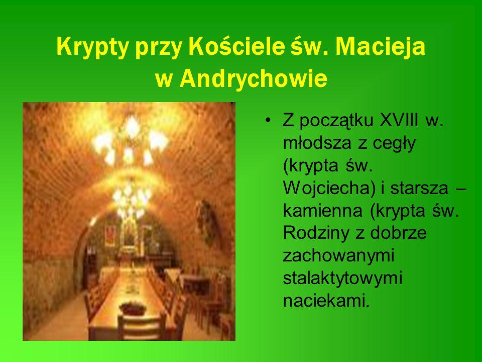 Krypty przy Kościele św.Macieja w Andrychowie Z początku XVIII w.