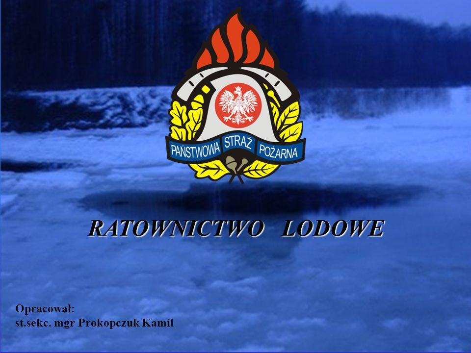 RATOWNICTWO LODOWE Opracował: st.sekc. mgr Prokopczuk Kamil