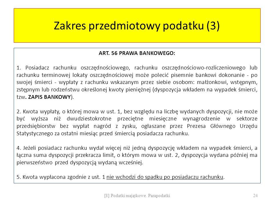 Zakres przedmiotowy podatku (3) ART. 56 PRAWA BANKOWEGO: 1. Posiadacz rachunku oszczędnościowego, rachunku oszczędnościowo-rozliczeniowego lub rachunk
