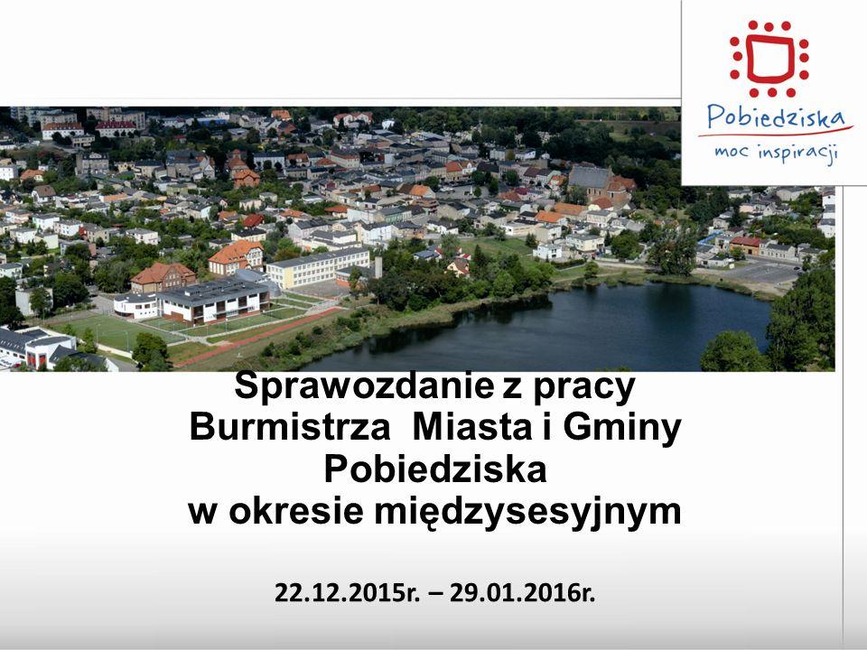Sprawozdanie z pracy Burmistrza Miasta i Gminy Pobiedziska w okresie międzysesyjnym 22.12.2015r.