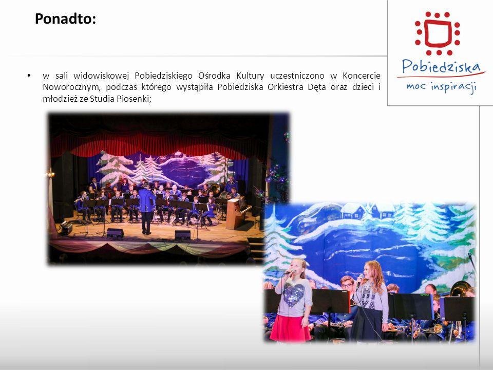 Ponadto: w sali widowiskowej Pobiedziskiego Ośrodka Kultury uczestniczono w Koncercie Noworocznym, podczas którego wystąpiła Pobiedziska Orkiestra Dęta oraz dzieci i młodzież ze Studia Piosenki;