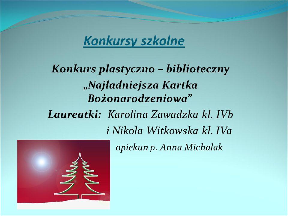 """Konkursy szkolne Konkurs plastyczno – biblioteczny """"Najładniejsza Kartka Bożonarodzeniowa Laureatki: Karolina Zawadzka kl."""