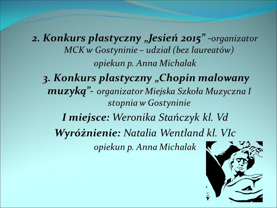 """2. Konkurs plastyczny """"Jesień 2015"""" - organizator MCK w Gostyninie – udział (bez laureatów) opiekun p. Anna Michalak 3. Konkurs plastyczny """"Chopin mal"""
