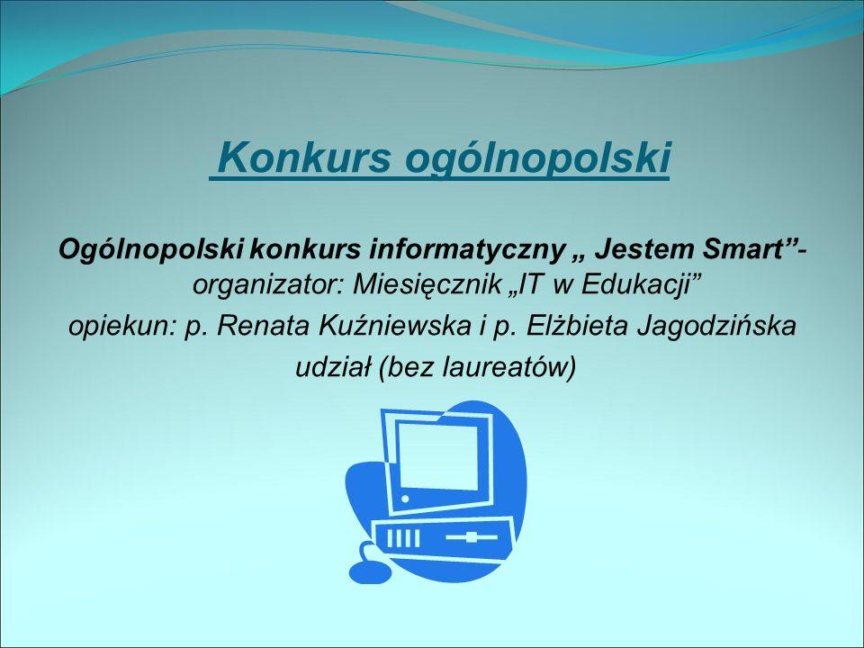 """Konkurs ogólnopolski Ogólnopolski konkurs informatyczny """" Jestem Smart - organizator: Miesięcznik """"IT w Edukacji opiekun: p."""