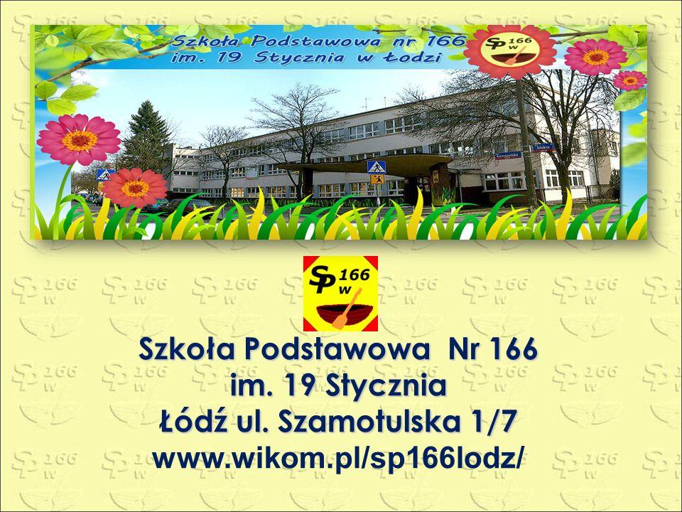 Szkoła Podstawowa Nr 166 im. 19 Stycznia Łódź ul. Szamotulska 1/7 www.wikom.pl/sp166lodz/
