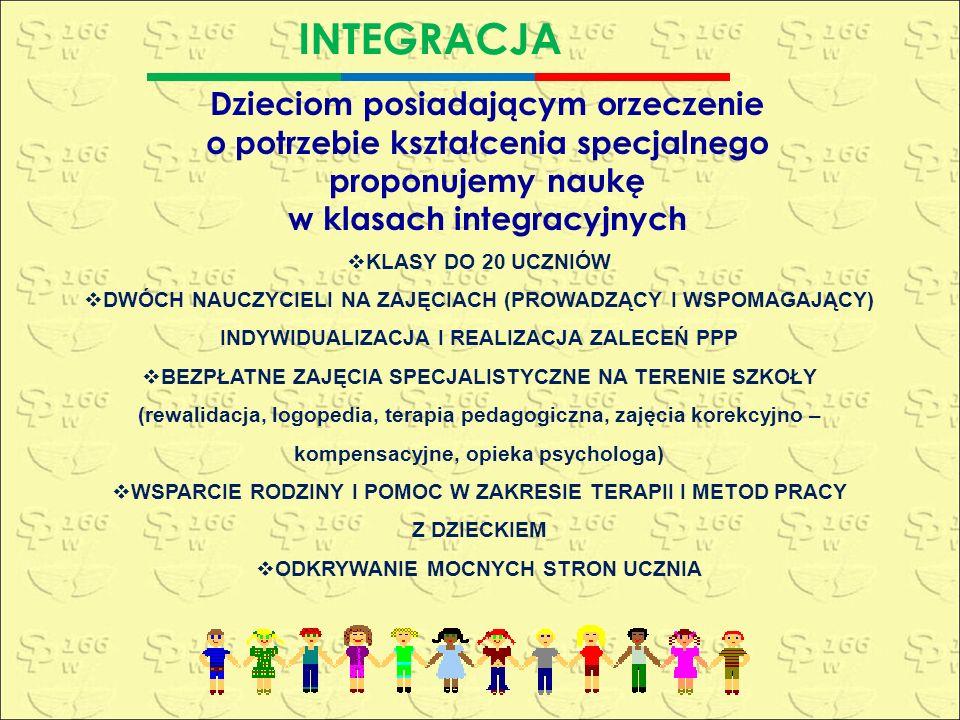  KLASY DO 20 UCZNIÓW  DWÓCH NAUCZYCIELI NA ZAJĘCIACH (PROWADZĄCY I WSPOMAGAJĄCY) INDYWIDUALIZACJA I REALIZACJA ZALECEŃ PPP  BEZPŁATNE ZAJĘCIA SPECJALISTYCZNE NA TERENIE SZKOŁY (rewalidacja, logopedia, terapia pedagogiczna, zajęcia korekcyjno – kompensacyjne, opieka psychologa)  WSPARCIE RODZINY I POMOC W ZAKRESIE TERAPII I METOD PRACY Z DZIECKIEM  ODKRYWANIE MOCNYCH STRON UCZNIA Dzieciom posiadającym orzeczenie o potrzebie kształcenia specjalnego proponujemy naukę w klasach integracyjnych INTEGRACJA