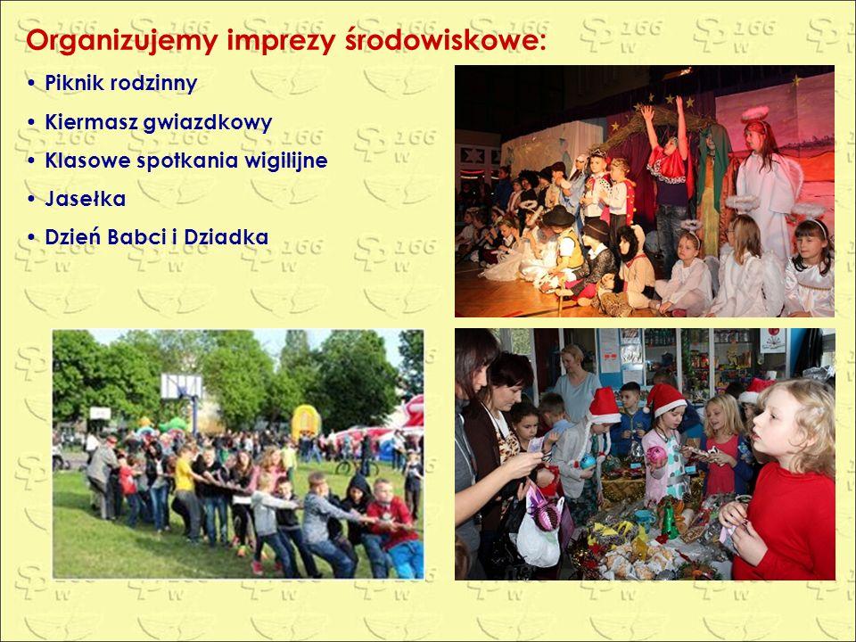 Organizujemy imprezy środowiskowe: Piknik rodzinny Kiermasz gwiazdkowy Klasowe spotkania wigilijne Jasełka Dzień Babci i Dziadka