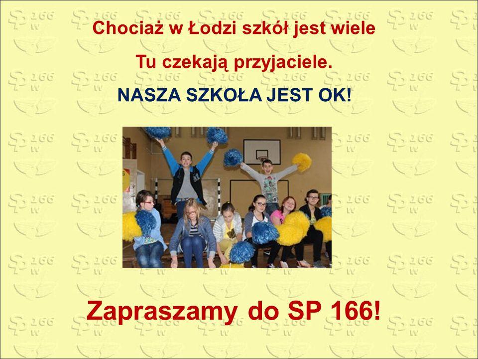 Chociaż w Łodzi szkół jest wiele Tu czekają przyjaciele.
