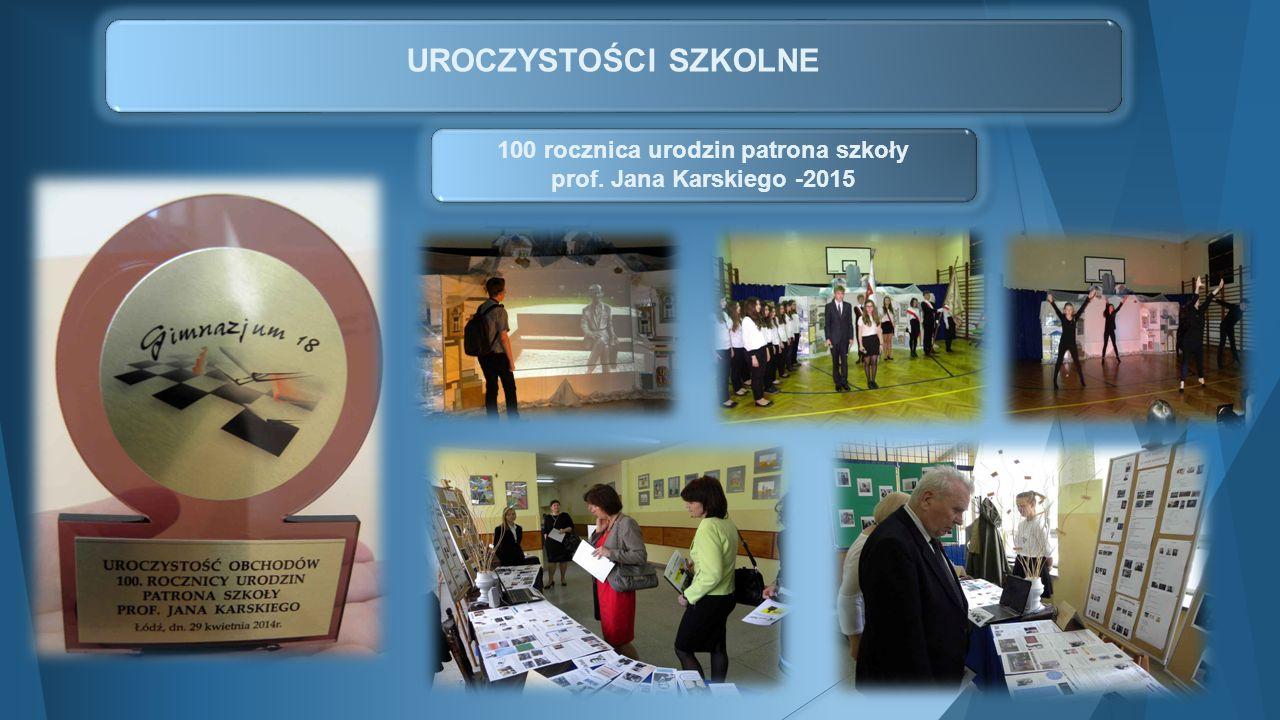 UROCZYSTOŚCI SZKOLNE 100 rocznica urodzin patrona szkoły prof. Jana Karskiego -2015