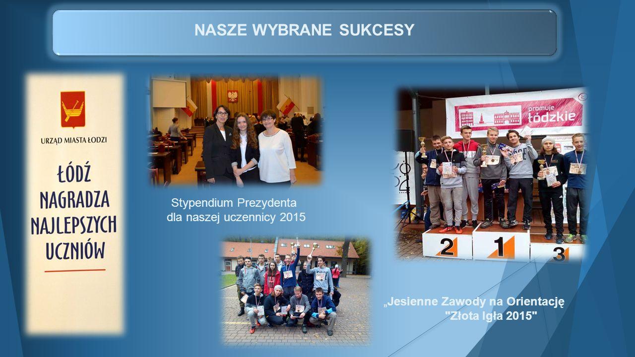 """NASZE WYBRANE SUKCESY Stypendium Prezydenta dla naszej uczennicy 2015 """"Jesienne Zawody na Orientację"""