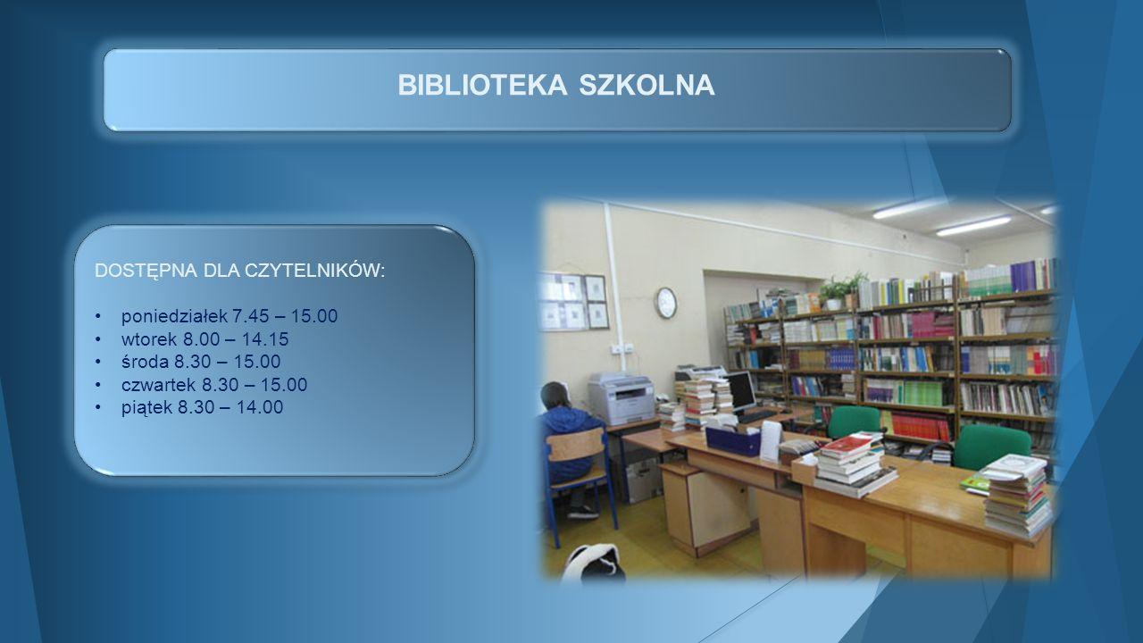 BIBLIOTEKA SZKOLNA DOSTĘPNA DLA CZYTELNIKÓW: poniedziałek 7.45 – 15.00 wtorek 8.00 – 14.15 środa 8.30 – 15.00 czwartek 8.30 – 15.00 piątek 8.30 – 14.0