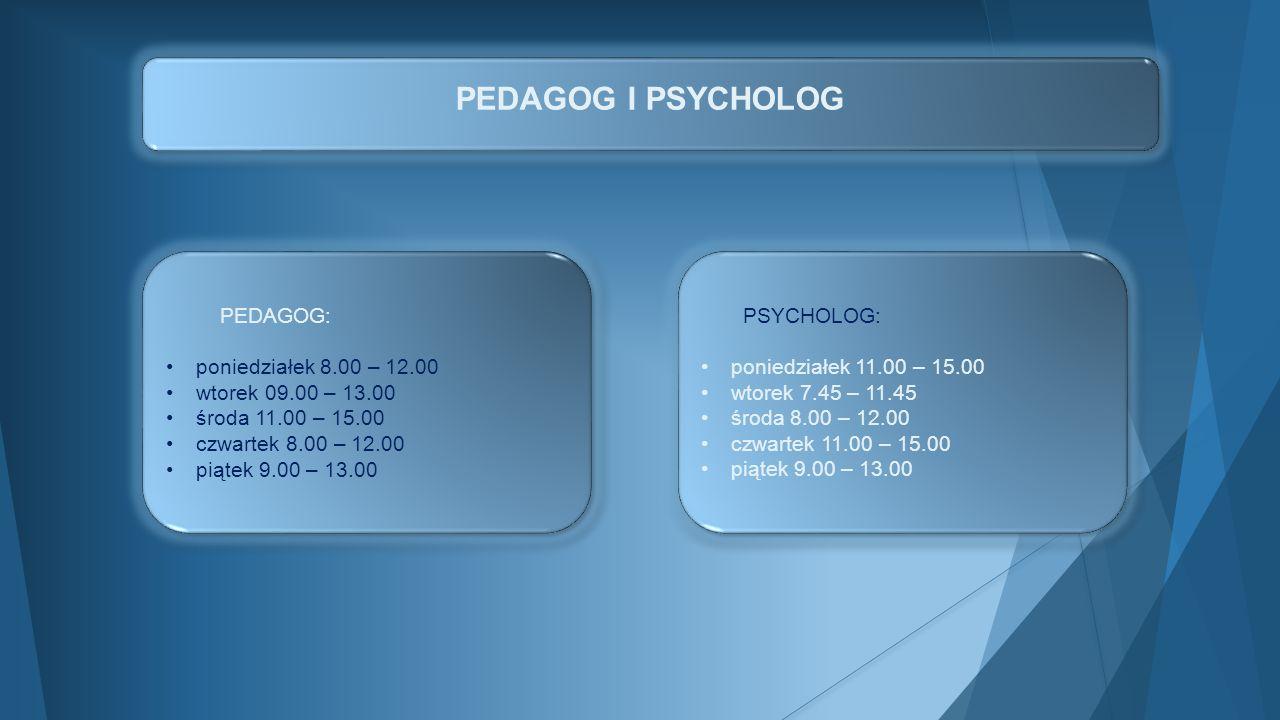 PEDAGOG I PSYCHOLOG PEDAGOG: poniedziałek 8.00 – 12.00 wtorek 09.00 – 13.00 środa 11.00 – 15.00 czwartek 8.00 – 12.00 piątek 9.00 – 13.00 PEDAGOG: pon