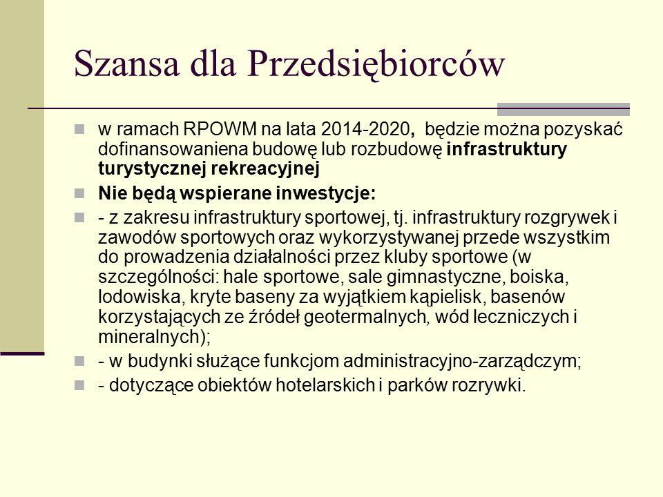 Szansa dla Przedsiębiorców w ramach RPOWM na lata 2014-2020, będzie można pozyskać dofinansowaniena budowę lub rozbudowę infrastruktury turystycznej rekreacyjnej Nie będą wspierane inwestycje: - z zakresu infrastruktury sportowej, tj.