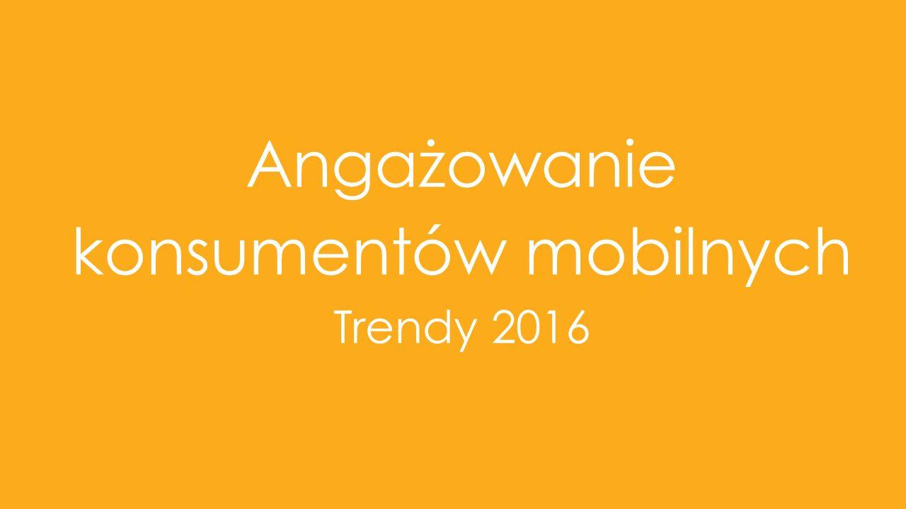 Angażowanie konsumentów mobilnych Trendy 2016