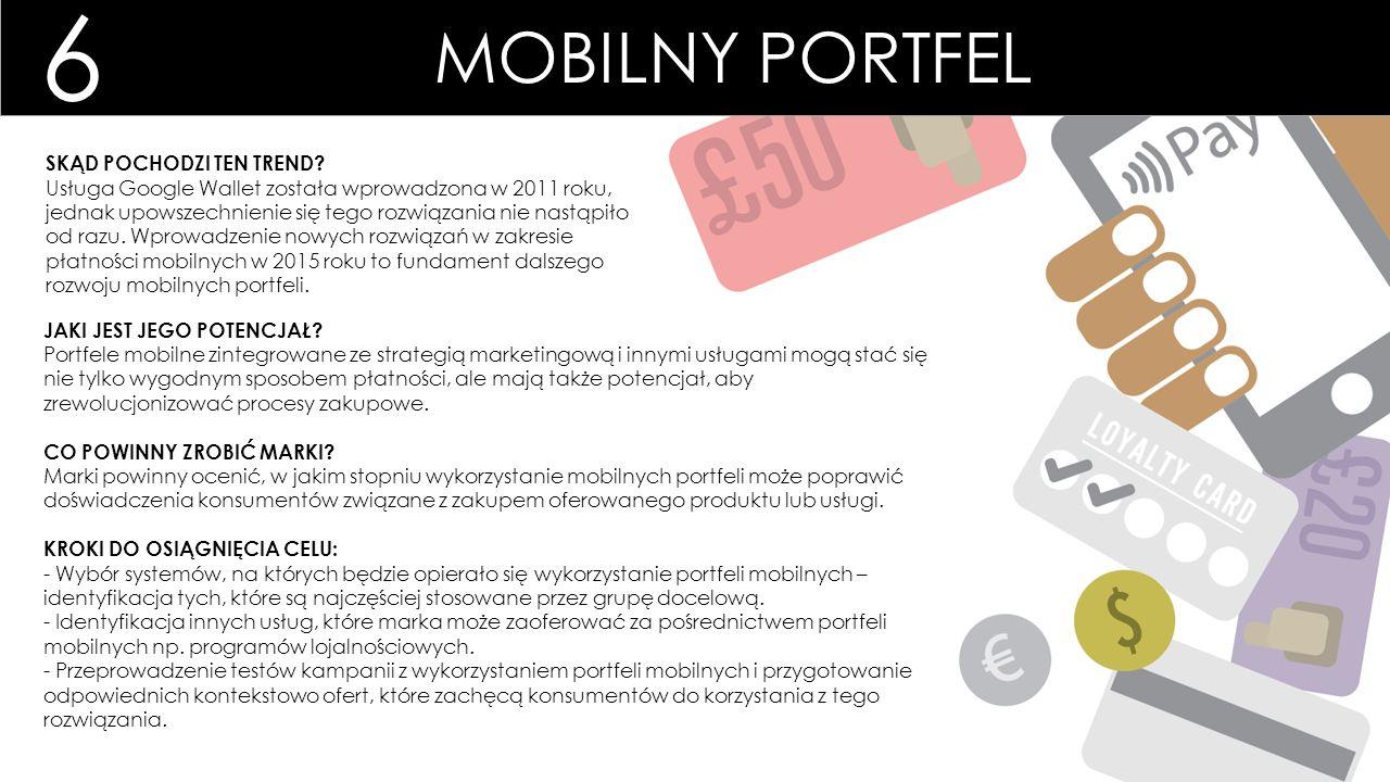 6 MOBILNY PORTFEL JAKI JEST JEGO POTENCJAŁ? Portfele mobilne zintegrowane ze strategią marketingową i innymi usługami mogą stać się nie tylko wygodnym