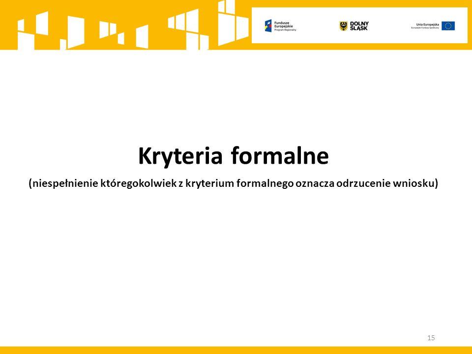 Kryteria formalne (niespełnienie któregokolwiek z kryterium formalnego oznacza odrzucenie wniosku) 15