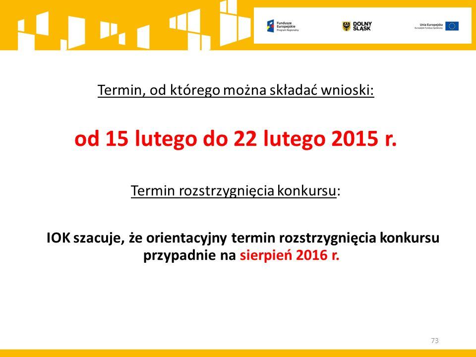 Termin, od którego można składać wnioski: od 15 lutego do 22 lutego 2015 r.
