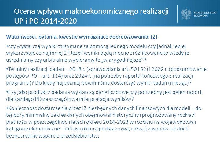 Ocena wpływu makroekonomicznego realizacji UP i PO 2014-2020 Wątpliwości, pytania, kwestie wymagające doprecyzowania: (2) czy wystarczą wyniki otrzymane za pomocą jednego modelu czy jednak lepiej wykorzystać co najmniej 2.